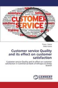 Customer Service Quality And Its Effect On Customer Satisfaction - 2857157693