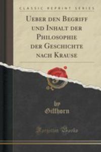Ueber Den Begriff Und Inhalt Der Philosophie Der Geschichte Nach Krause (Classic Reprint) - 2854781825