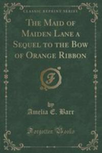 The Maid Of Maiden Lane A Sequel To The Bow Of Orange Ribbon (Classic Reprint) - 2855682124