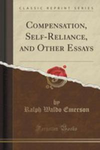 Compensation, Self-reliance, And Other Essays (Classic Reprint) - 2854807704