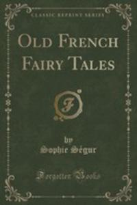 Old French Fairy Tales (Classic Reprint) - 2852966019