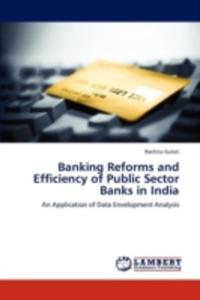 Banking Reforms And Efficiency Of Public Sector Banks In India - 2860302670