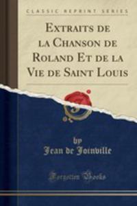 Extraits De La Chanson De Roland Et De La Vie De Saint Louis (Classic Reprint) - 2854734510