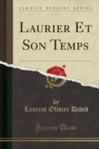 Laurier Et Son Temps (Classic Reprint) - 2854023710