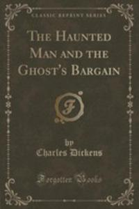 The Haunted Man And The Ghost's Bargain (Classic Reprint) - 2855198518