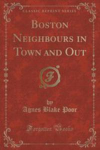 Boston Neighbours In Town And Out (Classic Reprint) - 2852991359