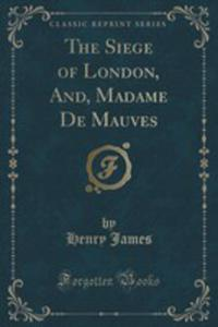 The Siege Of London, And, Madame De Mauves (Classic Reprint) - 2854001141