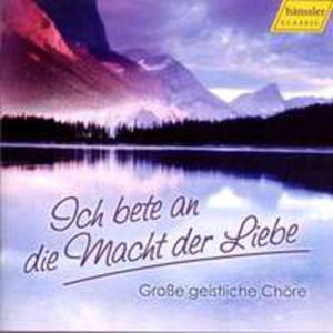 Great Sacred Choruses: Ich Bete An Die Macht Der Liebe - 2839261676