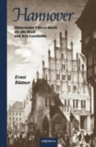 Hannover - Die Hauptstadt Niedersachsens. Historischer F Hrer Durch Die Alte Stadt Und Ihre Geschichte - 2857197304