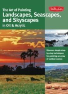 The Art Of Painting Landscapes, Seascapes, And Skyscapes In Oil & Acrylic - 2870479478