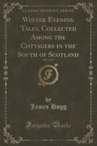 Winter Evening Tales, Collected Among The Cottagers In The South Of Scotland, Vol. 1 Of 2 (Classic Reprint) - 2852875752