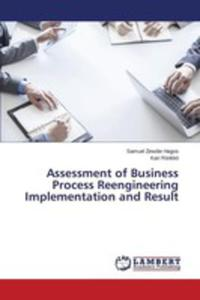 Assessment Of Business Process Reengineering Implementation And Result - 2860649427