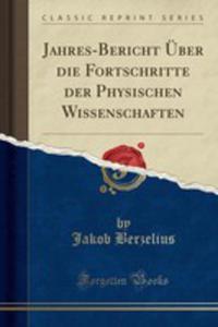 Jahres-bericht Über Die Fortschritte Der Physischen Wissenschaften (Classic Reprint) - 2854666322