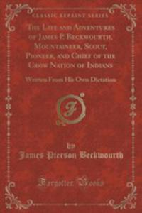 The Life And Adventures Of James P. Beckwourth, Mountaineer, Scout, Pioneer, And Chief Of The Crow Nation Of Indians - 2852950342