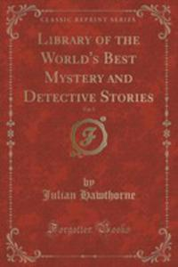 Library Of The World's Best Mystery And Detective Stories, Vol. 5 (Classic Reprint) - 2852873133