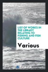 List Of Works In The Library Relating To Fishing And Fish Culture - 2861355342