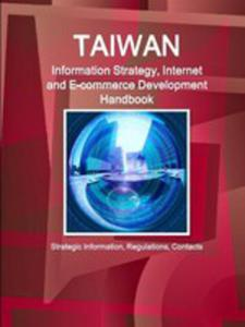 Taiwan Information Strategy, Internet And E-commerce Development Handbook - Strategic Information, Regulations, Contacts - 2853982932