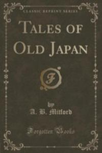 Tales Of Old Japan (Classic Reprint) - 2852950300