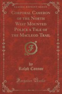 Corporal Cameron Of The North West Mounted Police A Tale Of The Macleod Trail (Classic Reprint) - 2854669889