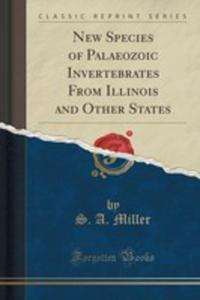 New Species Of Palaeozoic Invertebrates From Illinois And Other States (Classic Reprint) - 2854756442