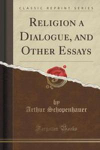 Religion A Dialogue, And Other Essays (Classic Reprint) - 2853056500