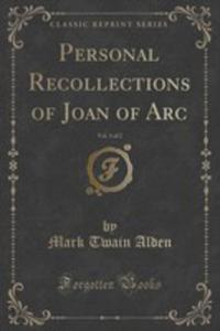 Personal Recollections Of Joan Of Arc, Vol. 1 Of 2 (Classic Reprint) - 2852983080