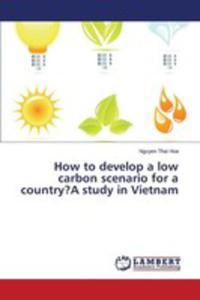 How To Develop A Low Carbon Scenario For A Country?a Study In Vietnam - 2857256428