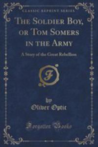 The Soldier Boy, Or Tom Somers In The Army - 2853013244