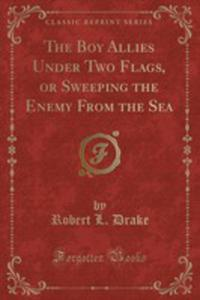 The Boy Allies Under Two Flags, Or Sweeping The Enemy From The Sea (Classic Reprint) - 2855779555