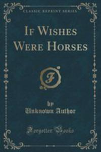 If Wishes Were Horses (Classic Reprint) - 2854039119
