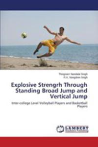 Explosive Strengrh Through Standing Broad Jump And Vertical Jump - 2860649358