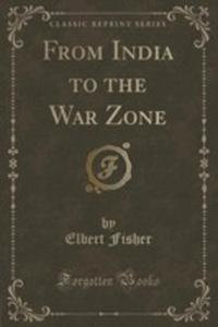 From India To The War Zone (Classic Reprint) - 2854670925
