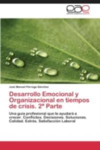 Desarrollo Emocional Y Organizacional En Tiempos De Crisis. 2 Parte - 2860382328