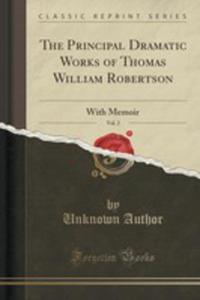 The Principal Dramatic Works Of Thomas William Robertson, Vol. 2 - 2852981819
