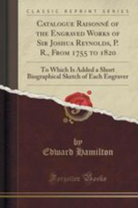 Catalogue Raisonné Of The Engraved Works Of Sir Joshua Reynolds, P. R., From 1755 To 1820 - 2854739736