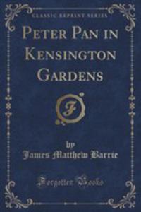 Peter Pan In Kensington Gardens (Classic Reprint) - 2854737339