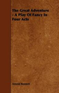 The Great Adventure - A Play Of Fancy In Four Acts - 2853038906