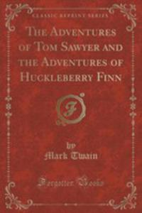 The Adventures Of Tom Sawyer And The Adventures Of Huckleberry Finn (Classic Reprint) - 2854016971