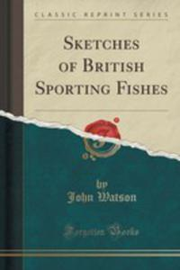 Sketches Of British Sporting Fishes (Classic Reprint) - 2852870863