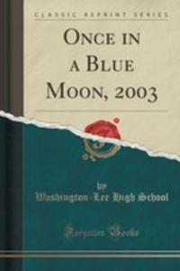 Once In A Blue Moon, 2003 (Classic Reprint) - 2855133586