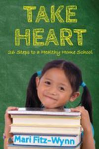 Take Heart 26 Steps To A Healthy Home School - 2853968605
