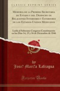 Memoria De La Primera Secretaria De Estado Y Del Despacho De Relaciones Interiores Y Esteriores De Los Estados-unidos Mexicanos - 2854861277