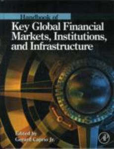Handbook Of Key Global Financial Markets, Institutions, And Infrastructure - 2849507213