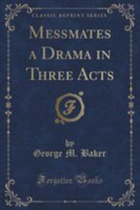 Messmates A Drama In Three Acts (Classic Reprint) - 2852864861
