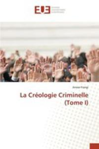La Créologie Criminelle (Tome I) - 2852953057