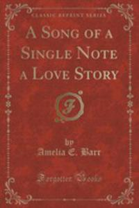 A Song Of A Single Note A Love Story (Classic Reprint) - 2860535163