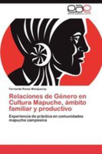 Relaciones De Genero En Cultura Mapuche, Ambito Familiar Y Productivo - 2857177637