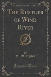The Rustler Of Wind River (Classic Reprint) - 2855208919
