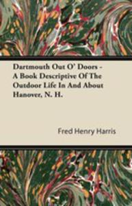 Dartmouth Out O' Doors - A Book Descriptive Of The Outdoor Life In And About Hanover, N. H. - 2871747847