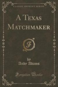 A Texas Matchmaker (Classic Reprint) - 2852985057